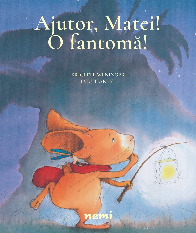 Ajutor, Matei! O fantoma! de Brigitte Wenninger si Eve Tharlet - Editura Nemi ISBN 9786067587746