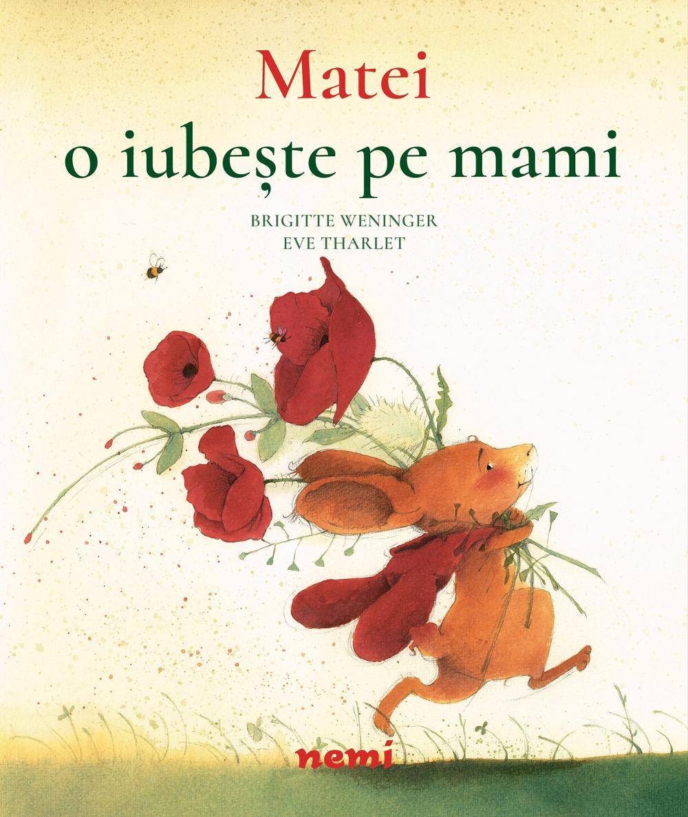 Matei o iubeste pe mami, de Brigitte Weninger - Eve Tharlet, Editura Nemi