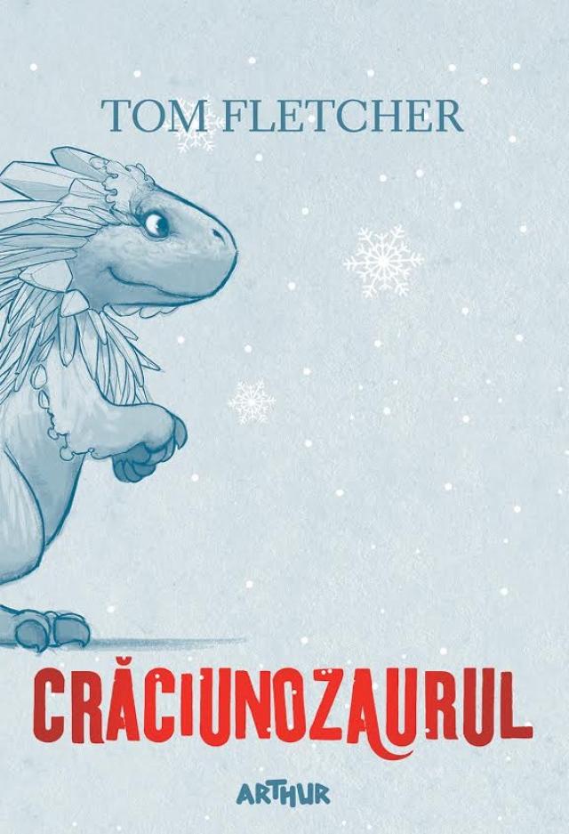 Crăciunozaurul de Tom Fletcher - Christmasaurus carte in limba romana ilustrata Editura Arthur