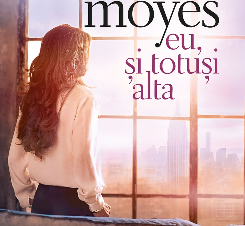 Eu, si totusi alta, de Jojo Moyes - Editura Litera