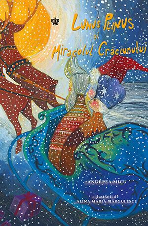 Lunus Plinus şi miracolul Crăciunului, de Andreea Micu și Alina Maria Mărgulescu - Baroque Books ISBN 978-606-8977-13-3