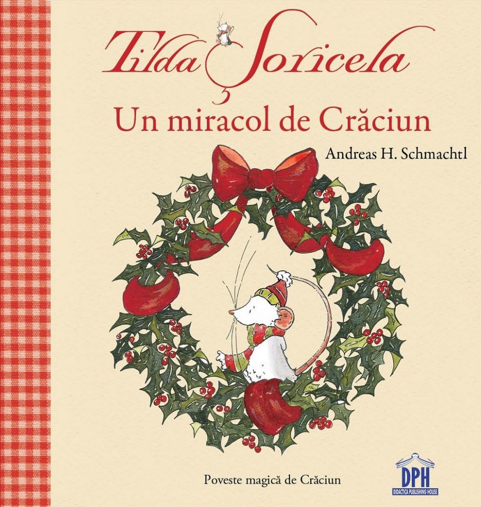 TILDA SORICELA - UN MIRACOL DE CRACIUN, de Andreas H. Schmachtl - DPH ISBN: 978-606-683-783-5