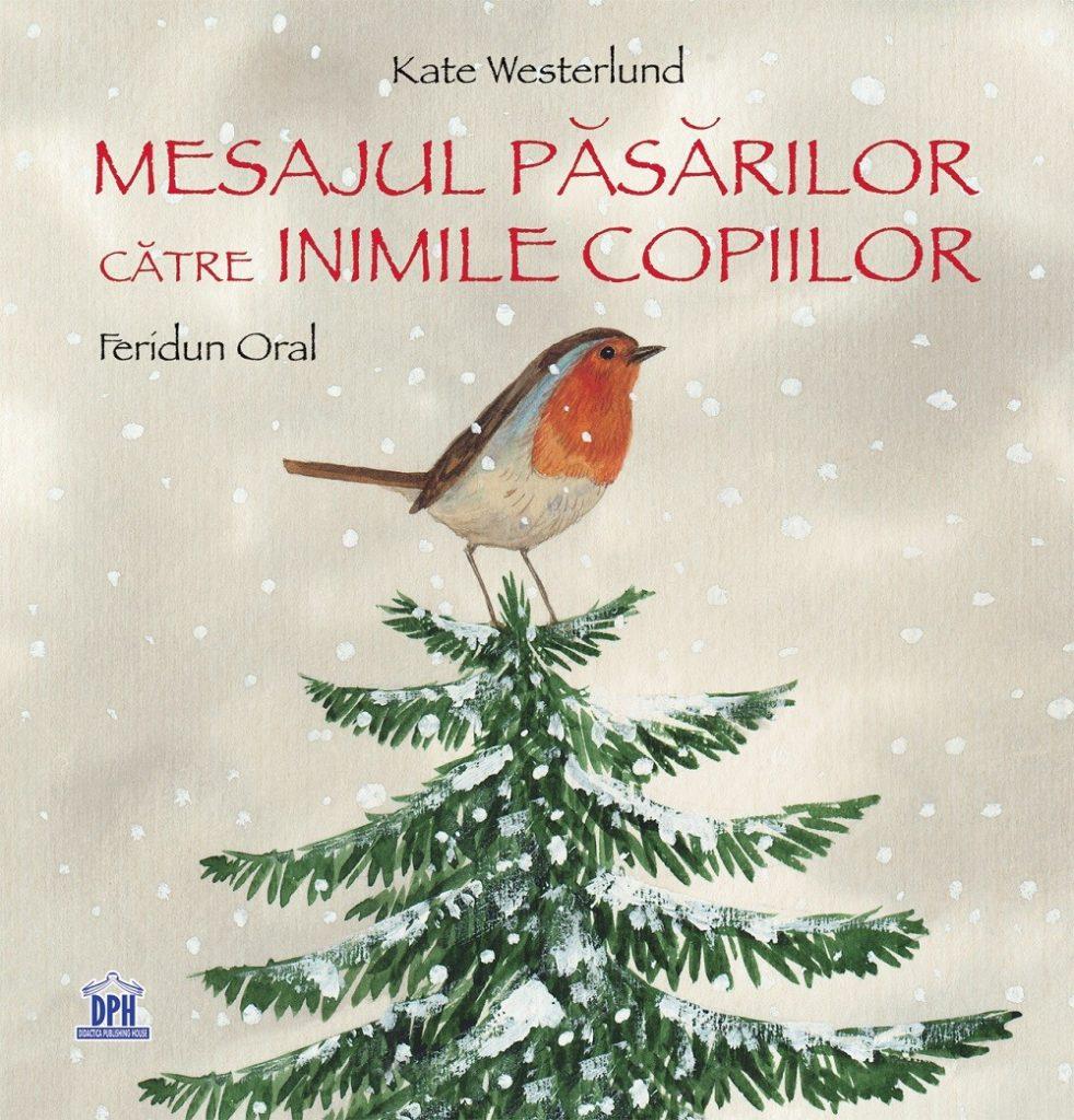 MESAJUL PASARILOR CATRE INIMILE COPIILOR, de Kate Westerlund, Feridun Oral - DPH ISBN: 978-606-683-323-3