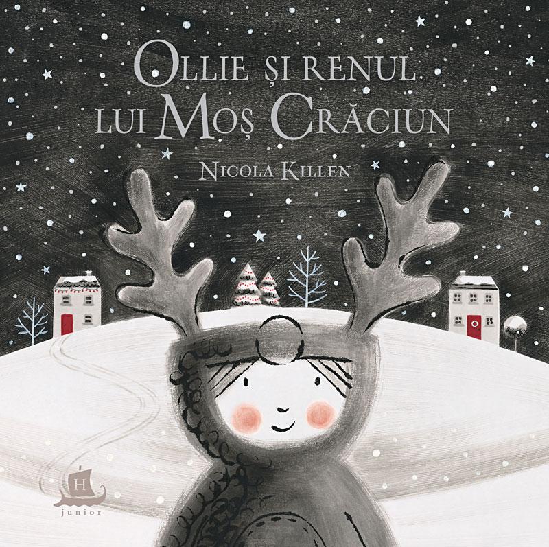 Ollie și renul lui Moș Crăciun, de Nicola Killen - Humanitas Junior ISBN: 978-973-50-6049-7