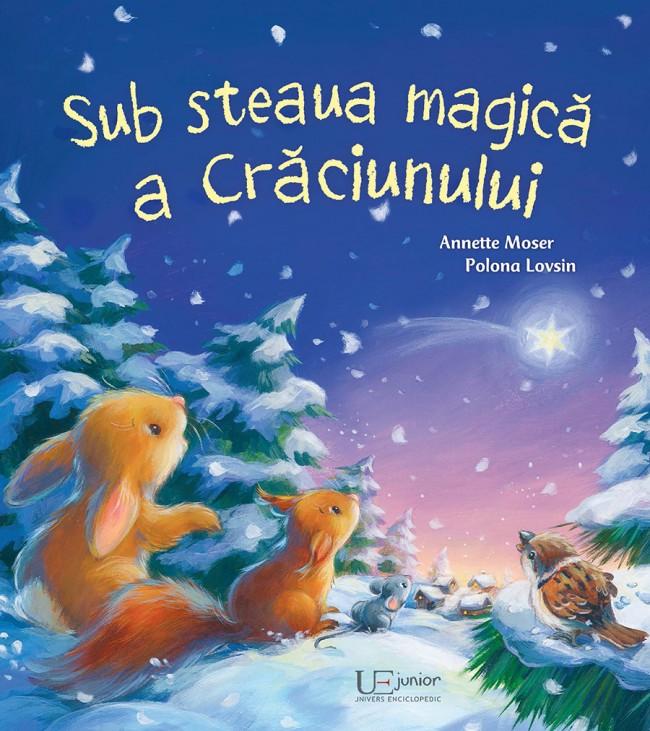 Sub steaua magica a Craciunului, de Annette Moser și Polona Lovsin - Editura Univers Enciclopedic Junior ISBN: 978-606-704-313-6