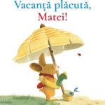Vacanță plăcută, Matei! de Brigitte Weninger, Eve Tharlet
