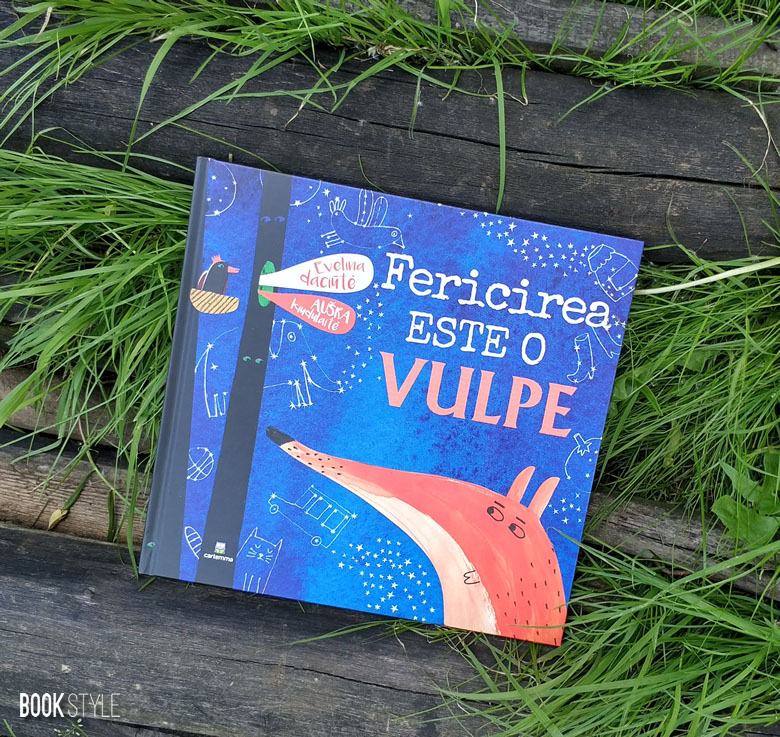 Fericirea este o vulpe, de Aušra Kiudulaitė si Evelina Daciūtė - Laura Frunza, Cartemma ISBN: 9786069463789