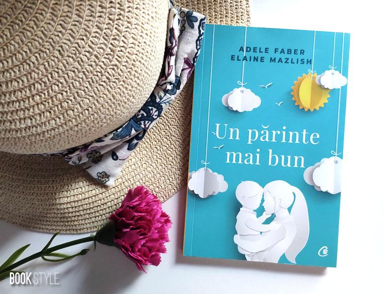 Un părinte mai bun, de Adele Faber și Elaine Mazlish - Curtea Veche ISBN: 9786064401267