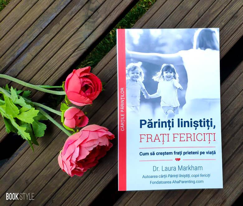 Părinți liniștiți, frați fericiți, de Dr. Laura Markham - Editura: Multi Media Est Publishing - ISBN: 9786069356388