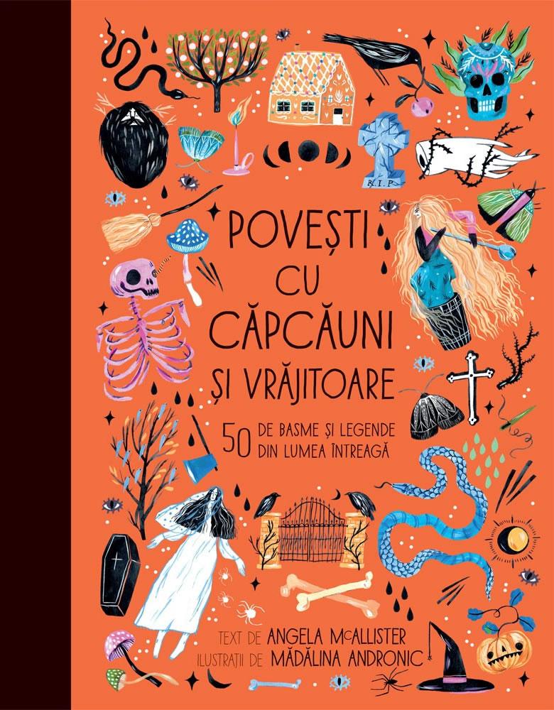 Povești cu căpcăuni și vrăjitoare. 50 de basme și legende din lumea întreagă - Halloween -Angela McAllister, Mădălina Andronic - Humanitas Junior
