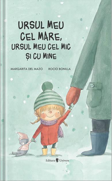 Ursul meu cel mare, ursul meu cel mic și cu mine, de Margarita Del Mazo și Rocio Bonilla | Editura Univers