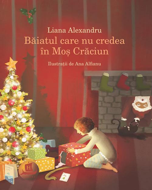 Băiatul care nu credea în Moș Crăciun, de Liana Alexandru și Ana Alfianu | Editura Humanitas Junior