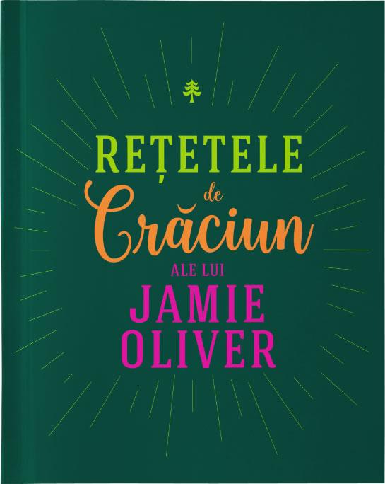 Rețete de Crăciun, de Jamie Oliver | Editura Curtea Veche