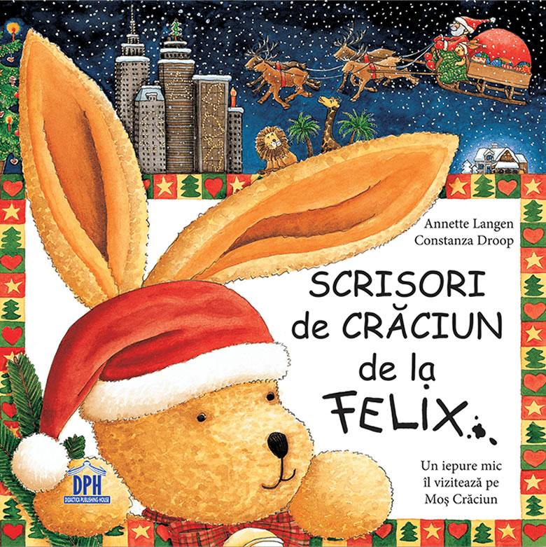 Scrisori de Crăciun de la Felix, de Annette Langen și Constanza Droop | Editura DPH