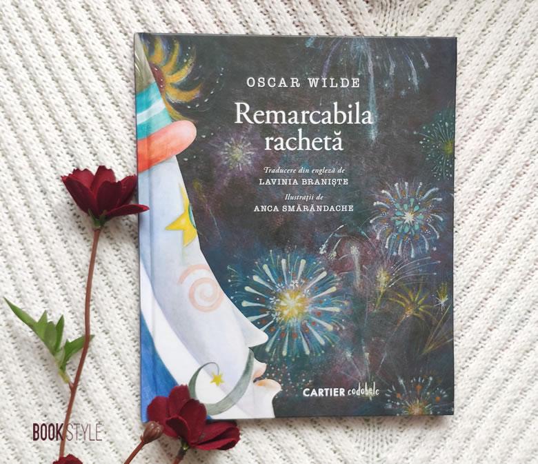 Remarcabila racheta, de Oscar Wilde si Anca Smarandache - Lavinia Braniste - Editura Cartier Codobelc