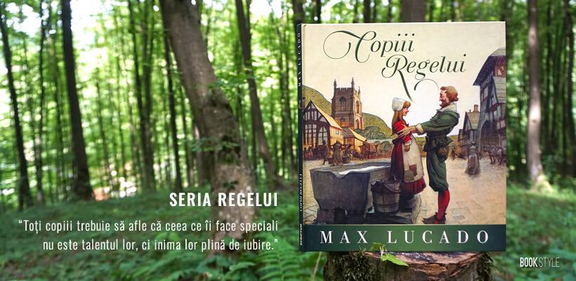 Cărți creștinei - Seria Regelui, de Max Lucado - Editura Scriptum - Librăria Book Style Shop