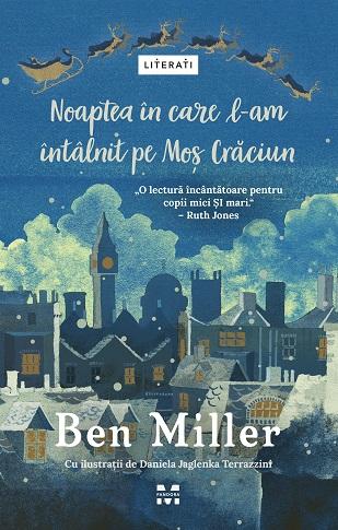 Noaptea în care l-am întâlnit pe Moș Crăciun, de Ben Miller - Editura Pandora M